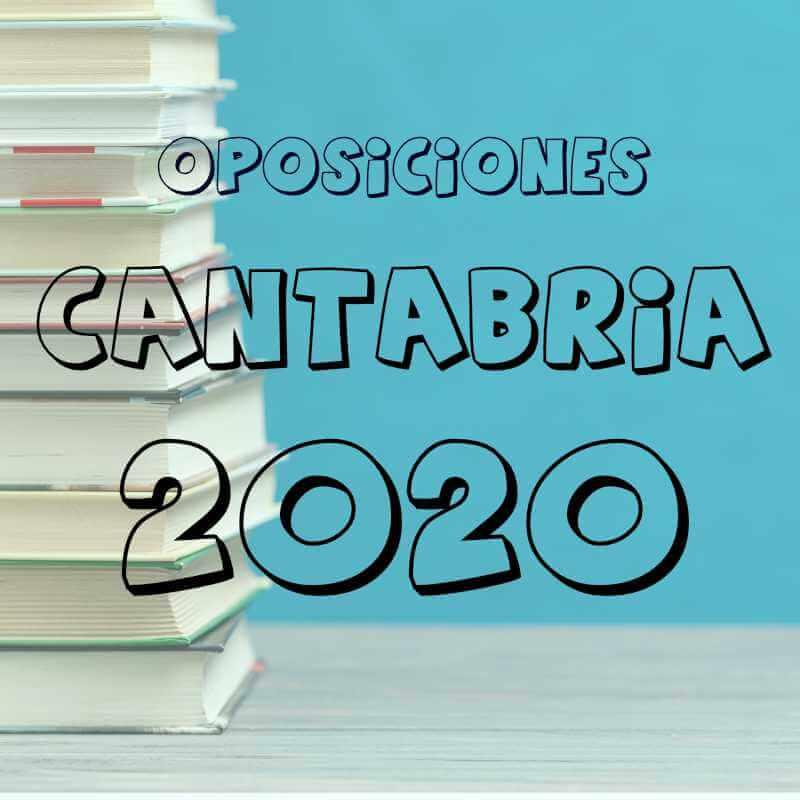 Oposiciones 2020 Cantabria: PUBLICADA CONVOCATORIA
